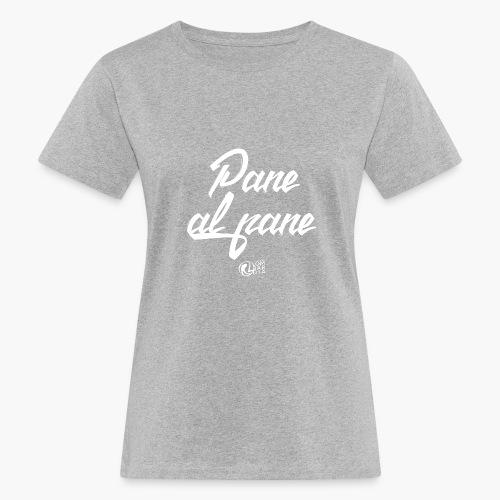 Uomo - Maglietta - Pane al Pane - T-shirt ecologica da donna