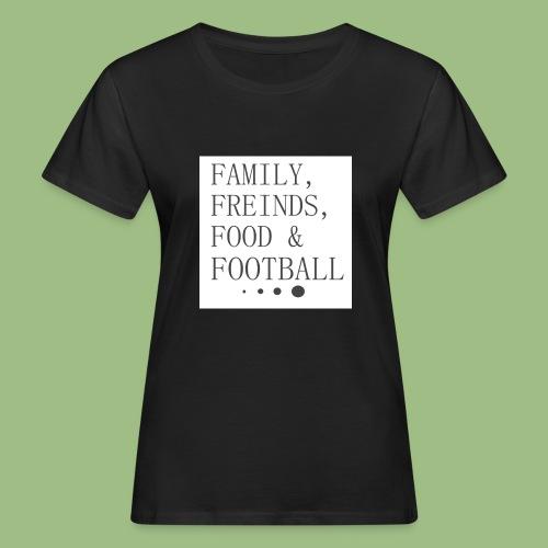 Family, Freinds, Food & Football - Ekologisk T-shirt dam