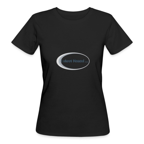 I shoot manual slogan - Women's Organic T-Shirt