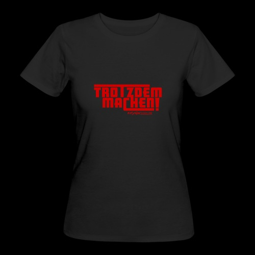 Trotzdem machen ! - Frauen Bio-T-Shirt
