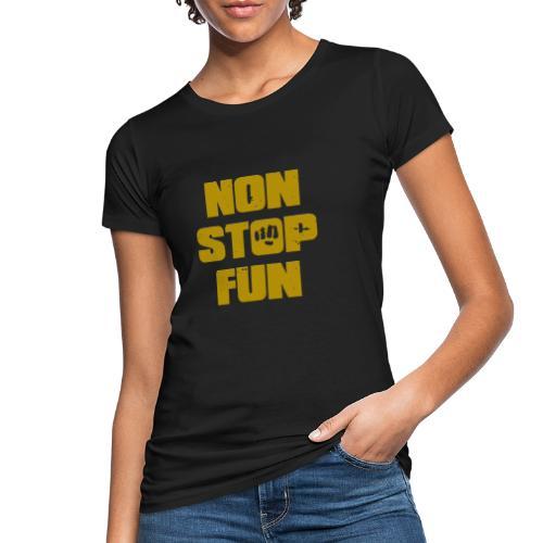Non Stop Fun - Frauen Bio-T-Shirt