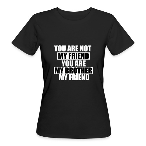 my friend - T-shirt bio Femme