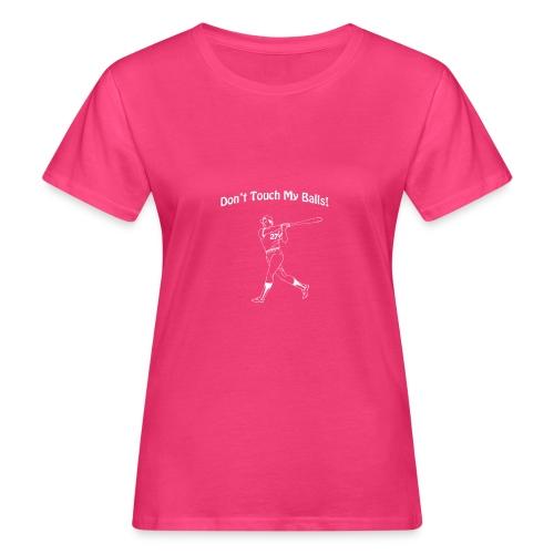 Dont touch my balls t-shirt 2 - Women's Organic T-Shirt