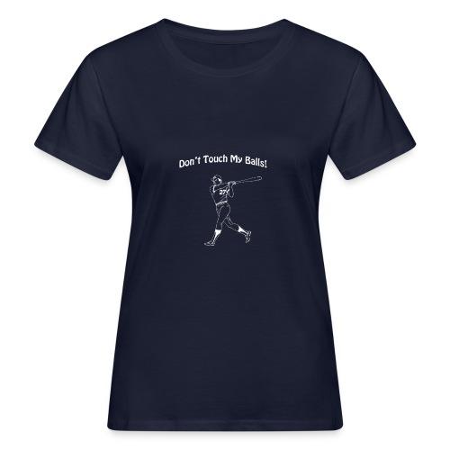 Dont touch my balls t-shirt 3 - Women's Organic T-Shirt