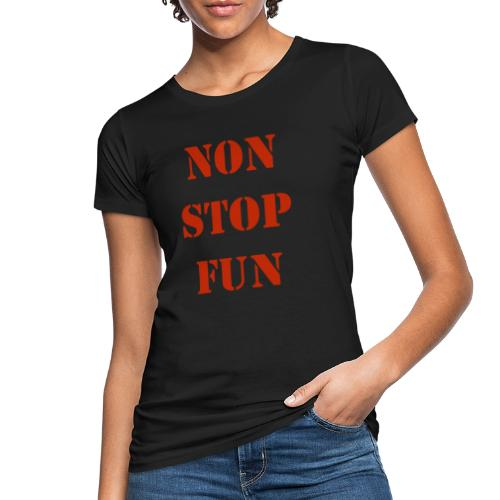 non stop fun - Frauen Bio-T-Shirt