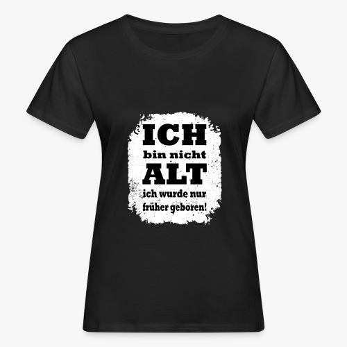 Ich bin nicht alt ich wurde nur früher geboren - Frauen Bio-T-Shirt
