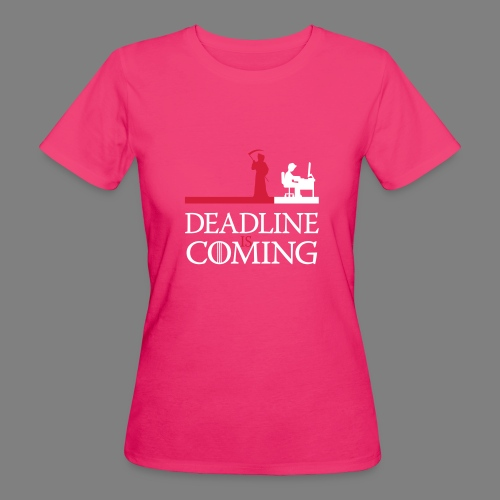 deadline is coming - Frauen Bio-T-Shirt