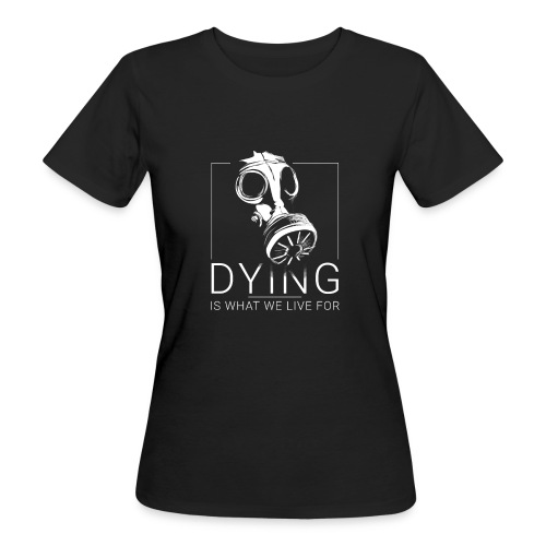 DYING IS WHAT WE LIVE FOR - T-shirt bio Femme