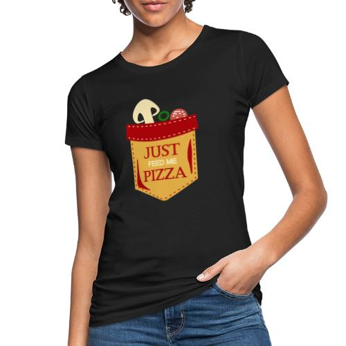 Füttere mich einfach mit Pizza - Frauen Bio-T-Shirt