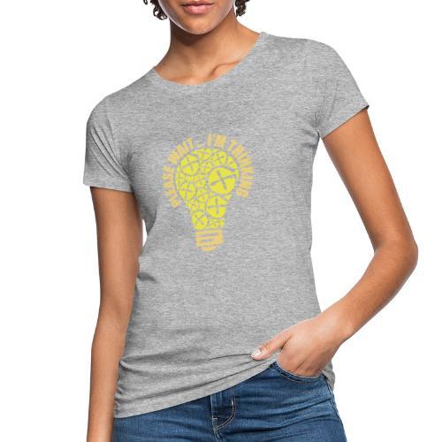 PLEASE WAIT ... I'M THINKING - Frauen Bio-T-Shirt