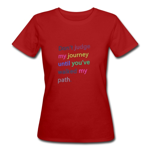 Dont judge my journey until you've walked my path - Women's Organic T-Shirt