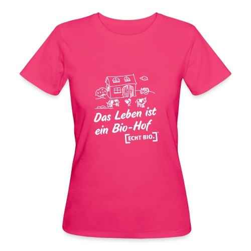 Das Leben ist ein Bio-Hof - Frauen Bio-T-Shirt