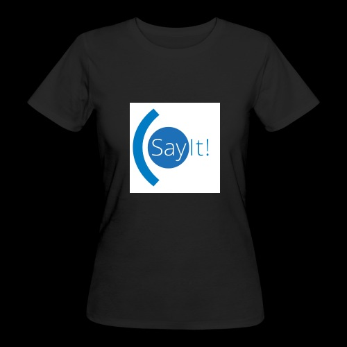 Sayit! - Women's Organic T-Shirt