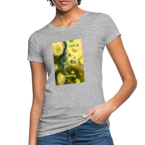 Love is Amazing - Ekologisk T-shirt dam