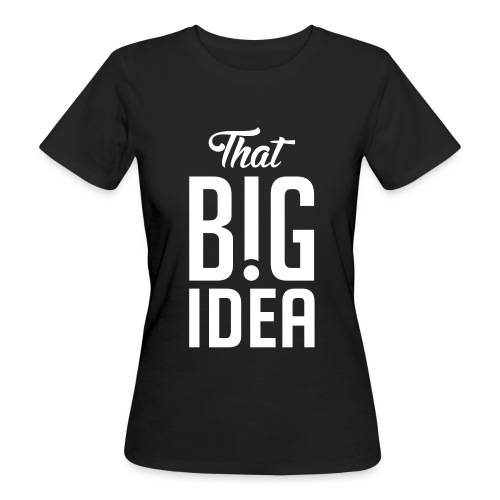 That Big Idea - Women's Organic T-Shirt