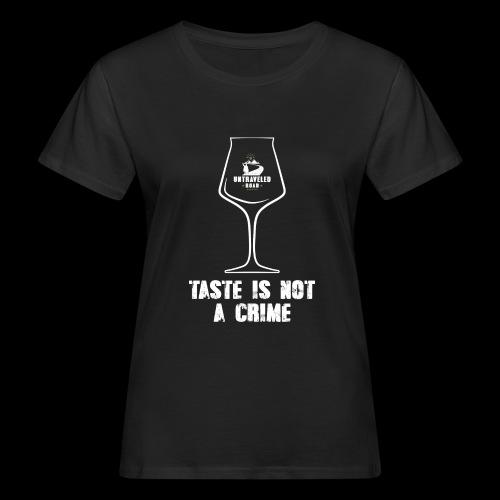T-Shirt Taste is not a Crime - Frauen Bio-T-Shirt