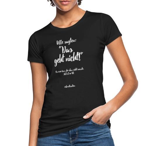 Alle sagten: Das geht nicht! - Frauen Bio-T-Shirt