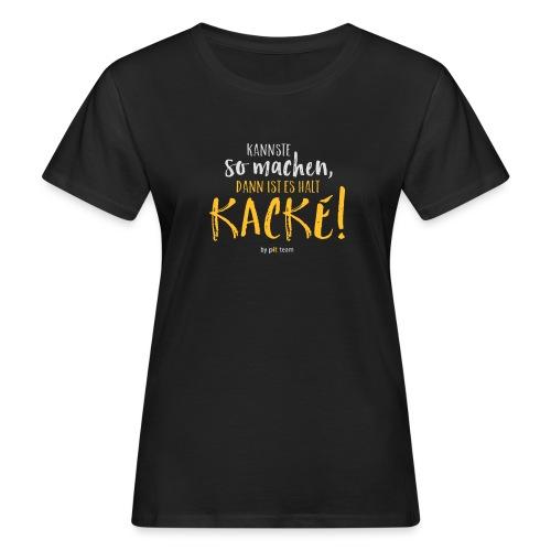 Kannste so machen, dann ist es halt kacke! - Frauen Bio-T-Shirt