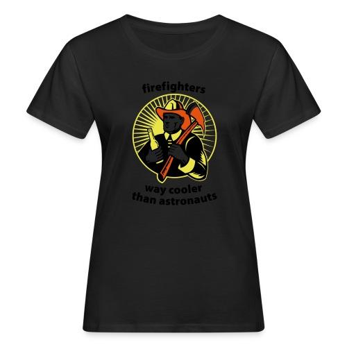 Firefighters - way cooler than astronauts - Frauen Bio-T-Shirt