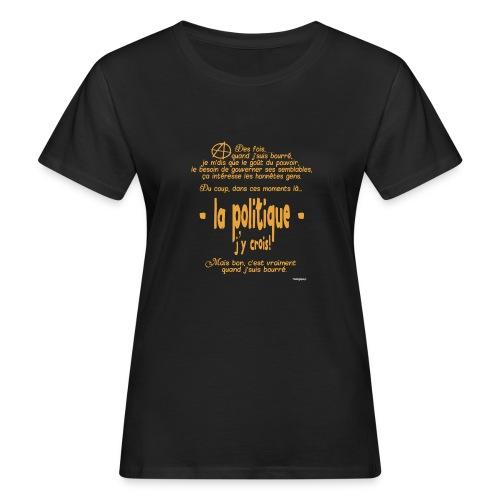 Quand je suis bourré, la politique, j'y crois ! - T-shirt bio Femme