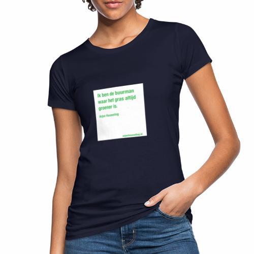 Ik ben de buurman waar het gras altijd groener is - Vrouwen Bio-T-shirt