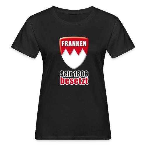 Franken - Seit 1806 besetzt! - Frauen Bio-T-Shirt