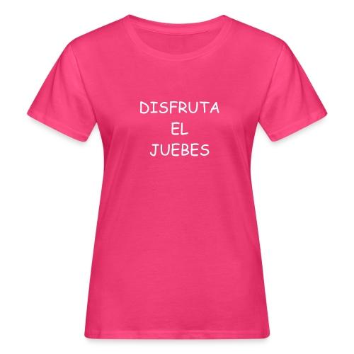 Disfruta el juebes! - Camiseta ecológica mujer