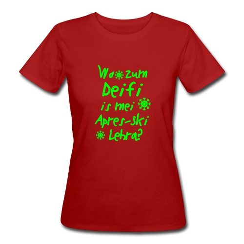 Wintershirt Wo zum Deifi is mei ApresSki Lehra? - Frauen Bio-T-Shirt