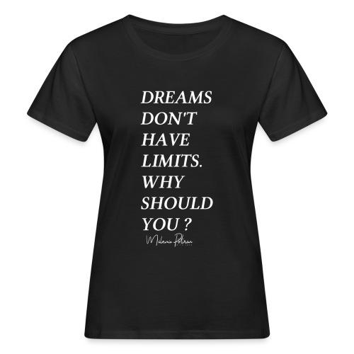 DREAMS DON'T HAVE LIMITS - T-shirt bio Femme
