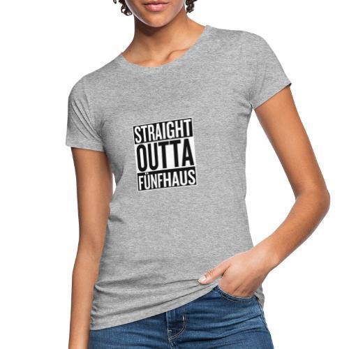 Straight Outta Fünfhaus - Frauen Bio-T-Shirt