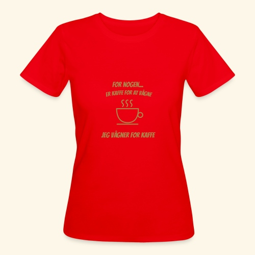Jeg vågner for kaffe - Organic damer