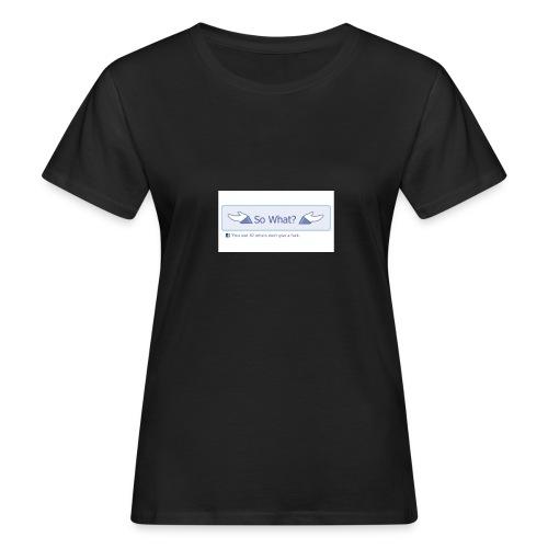 So What? - Women's Organic T-Shirt