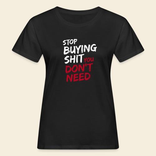Stop buying shit 2 - Frauen Bio-T-Shirt