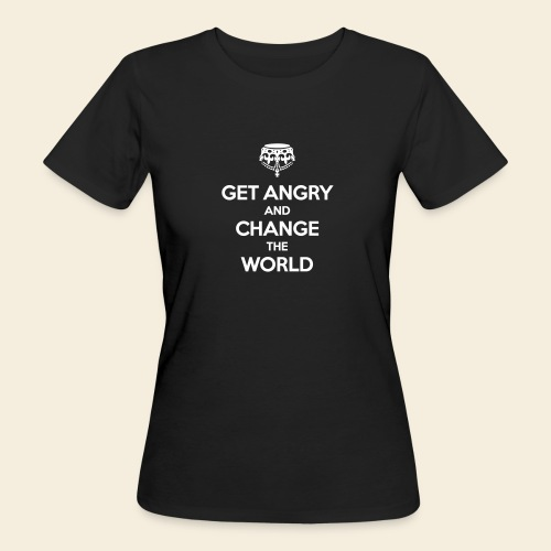Get angry and change the World - Frauen Bio-T-Shirt