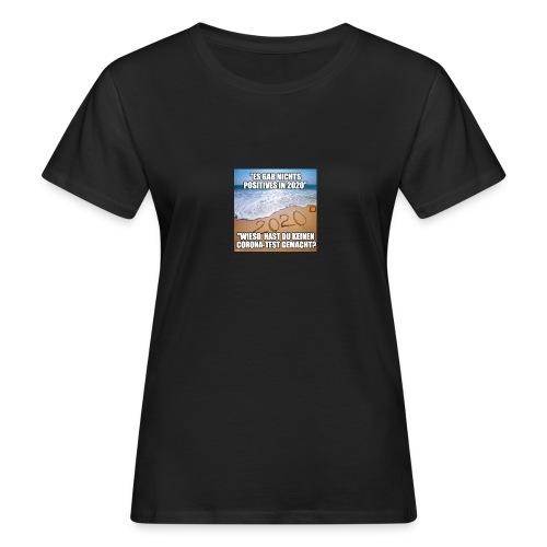 nichts Positives in 2020 - kein Corona-Test? - Frauen Bio-T-Shirt