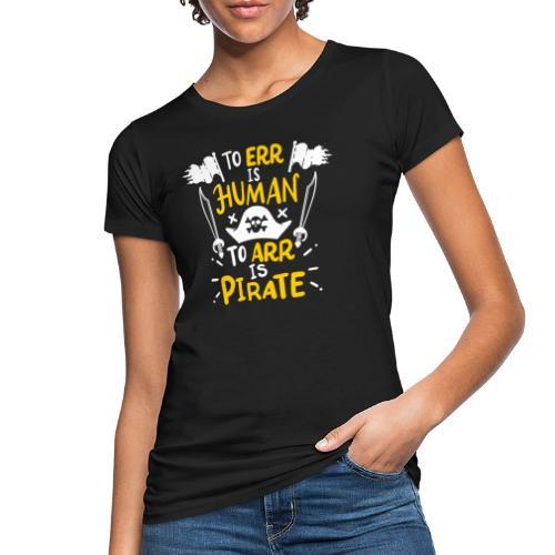 Irren ist menschlich, Arr ist Pirat - Frauen Bio-T-Shirt