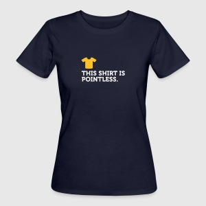 This Shirt Is Pointless. I Love It! - Women's Organic T-shirt