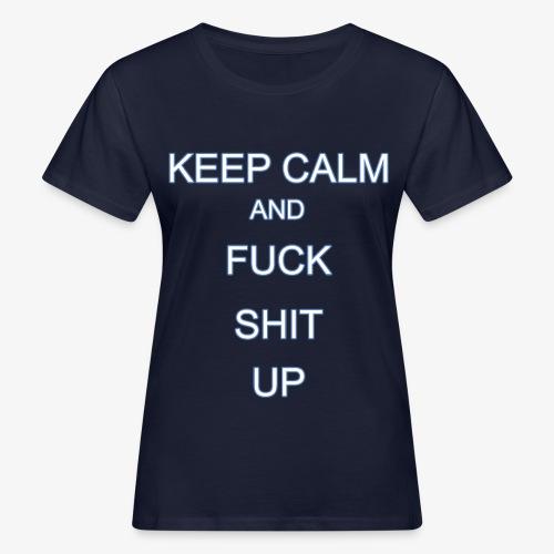 Keep Calm and Fuck Shit Up - T-shirt ecologica da donna