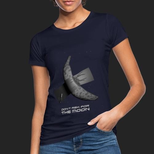 Don't ask for the moon - T-shirt bio Femme