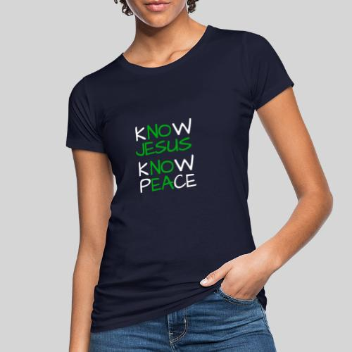 know Jesus know Peace - kenne Jesus kenne Frieden - Frauen Bio-T-Shirt