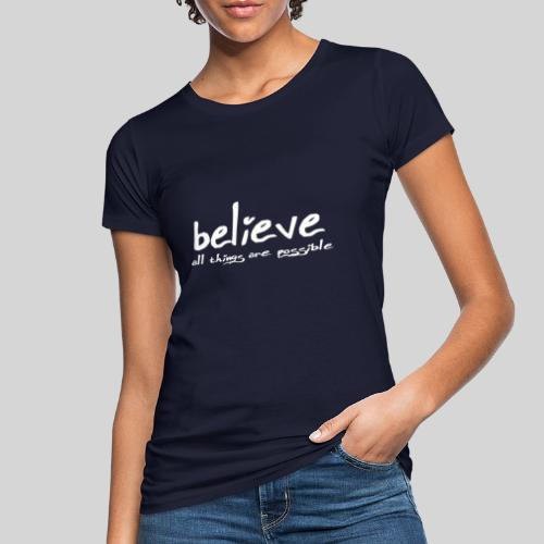 Believe all tings are possible Handwriting - Frauen Bio-T-Shirt