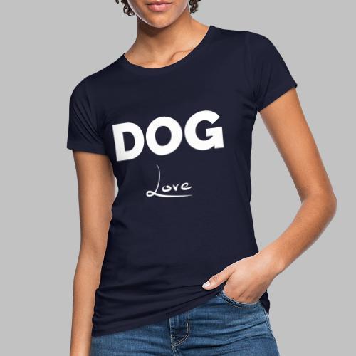 DOG LOVE - Geschenkidee für Hundebesitzer - Frauen Bio-T-Shirt