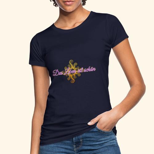 Das Leben ist schön 🌞 - Frauen Bio-T-Shirt