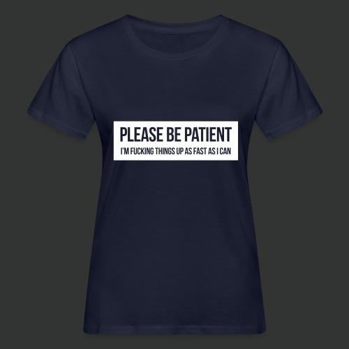 Please be patient - Women's Organic T-Shirt