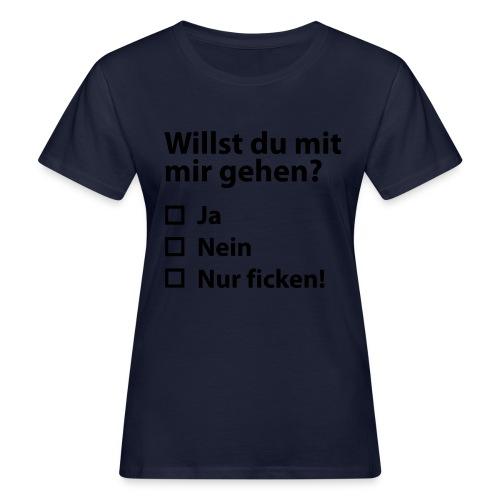 Willst du mit mir gehn? - Frauen Bio-T-Shirt