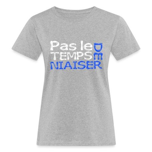 Pas le temps de niaiser - T-shirt bio Femme