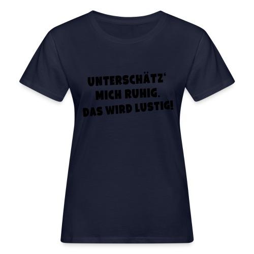 Unterschätz mich ruhig (Spruch) - Frauen Bio-T-Shirt