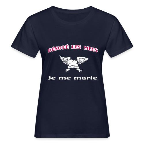 Désolé les mecs, je me marie ! - T-shirt bio Femme