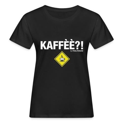 KAFFÈÈ?! by Il Proliferare - T-shirt ecologica da donna