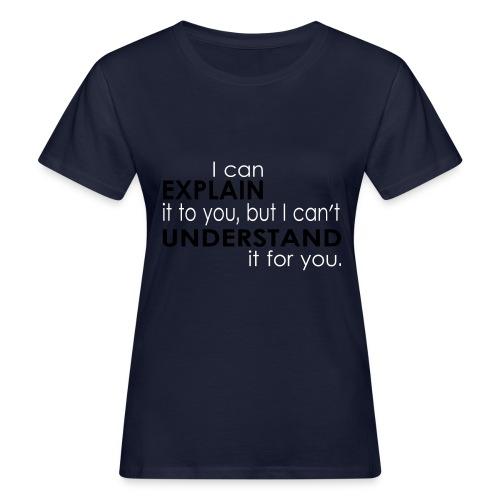 I can EXPLAIN it to you... - Frauen Bio-T-Shirt